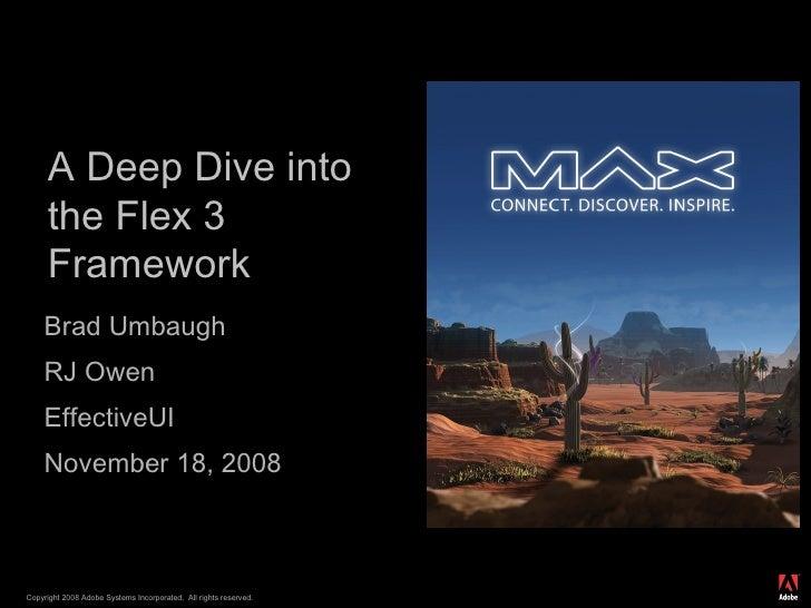 A Deep Dive into the Flex 3 Framework <ul><li>Brad Umbaugh </li></ul><ul><li>RJ Owen </li></ul><ul><li>EffectiveUI </li></...