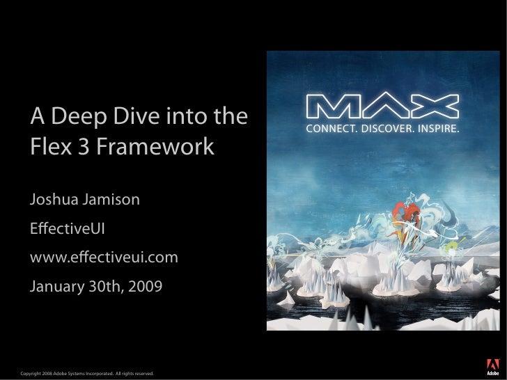 A Deep Dive into the     Flex 3 Framework     Joshua Jamison     EffectiveUI     www.effectiveui.com     January 30th, 2009 ...