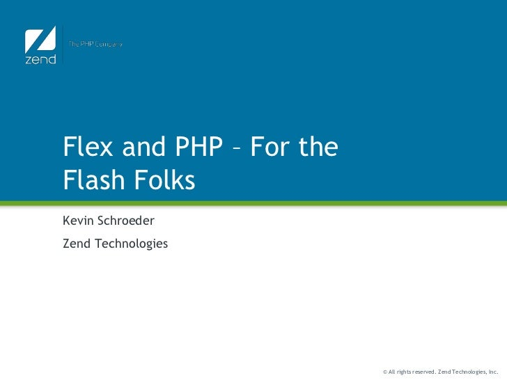 Flex and PHP – For the Flash Folks<br />Kevin Schroeder<br />Zend Technologies<br />