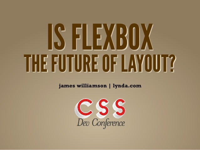 IS FLEXBOXTHE FUTURE OF LAYOUT?    james williamson | lynda.com