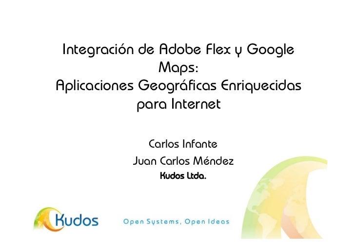 Integración de Adobe Flex y Google                 Maps: Aplicaciones Geográficas Enriquecidas              para Internet ...