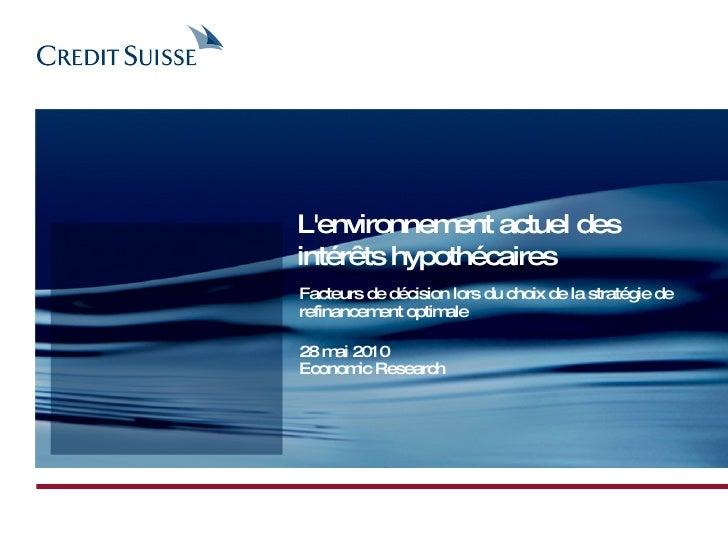 28 mai 2010 Economic Research L'environnement actuel des intérêts hypothécaires Facteurs de décision lors du choix de la s...