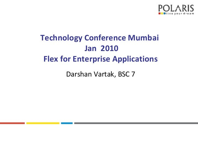 MORE FOCUS. MORE VALUE Technology Conference Mumbai Jan 2010 Flex for Enterprise Applications Darshan Vartak, BSC 7