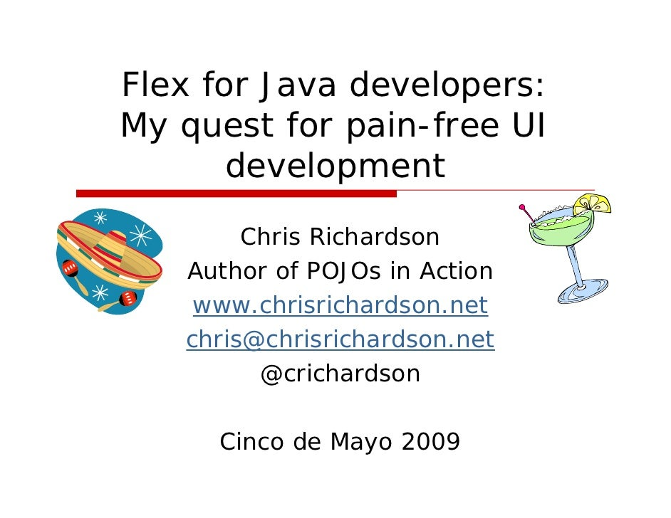Flex for Java developers: My quest for pain-free UI        development         Chris Richardson    Author of POJOs in Acti...