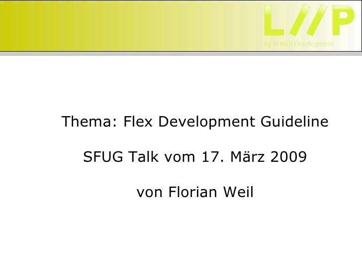 Thema: Flex Development Guideline    SFUG Talk vom 17. März 2009           von Florian Weil