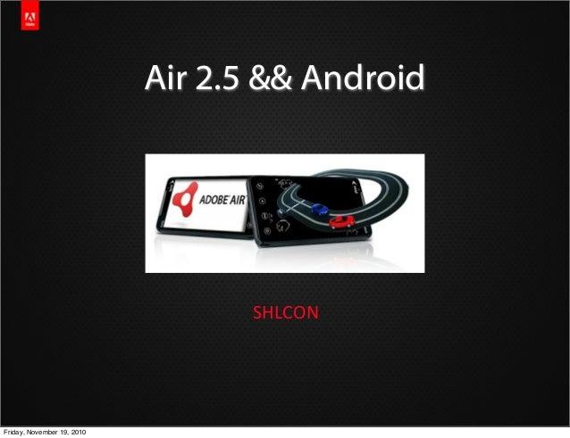 Air 2.5 && Android SHLCON Friday, November 19, 2010