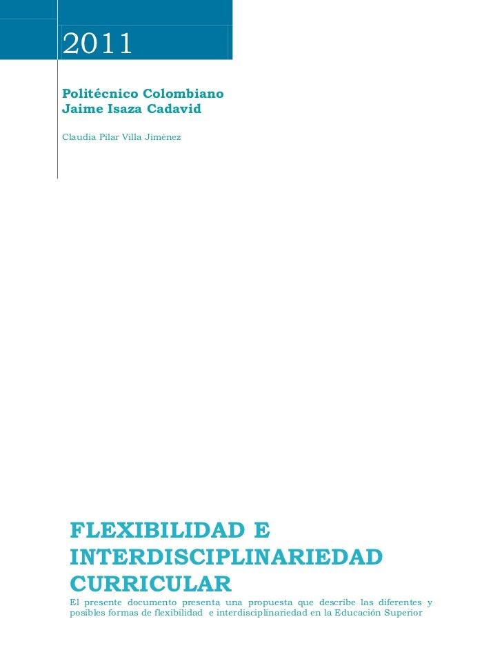 2011Politécnico ColombianoJaime Isaza CadavidClaudia Pilar Villa Jiménez FLEXIBILIDAD E INTERDISCIPLINARIEDAD CURRICULAR E...