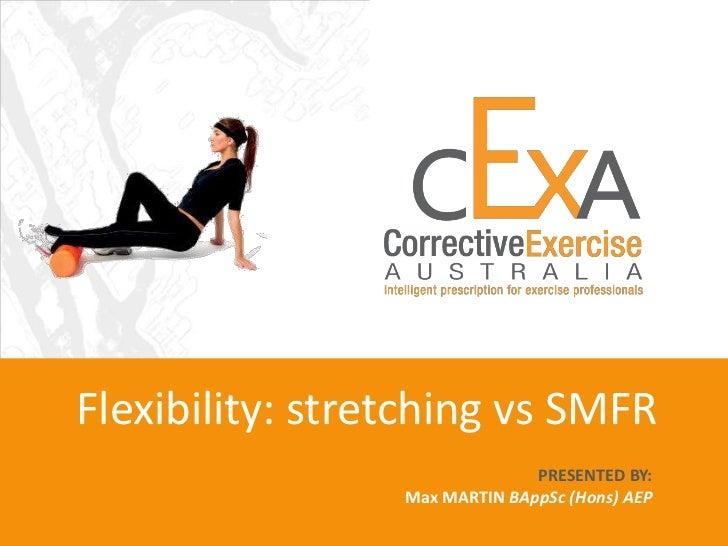 Flexibility, Stretching & Myofascial Release iNform ACADEMY PRESENTED BY: Max MARTIN  BAppSc (Hons) AEP Scott WOOD  BA...