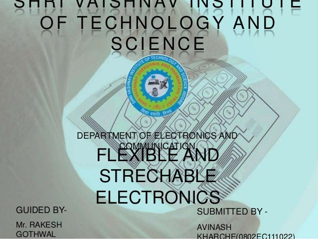SHRI VAISHNAV INSTITUTE OF TECHNOLOGY AND SCIENCE DEPARTMENT OF ELECTRONICS AND COMMUNICATION GUIDED BY- Mr. RAKESH GOTHWA...