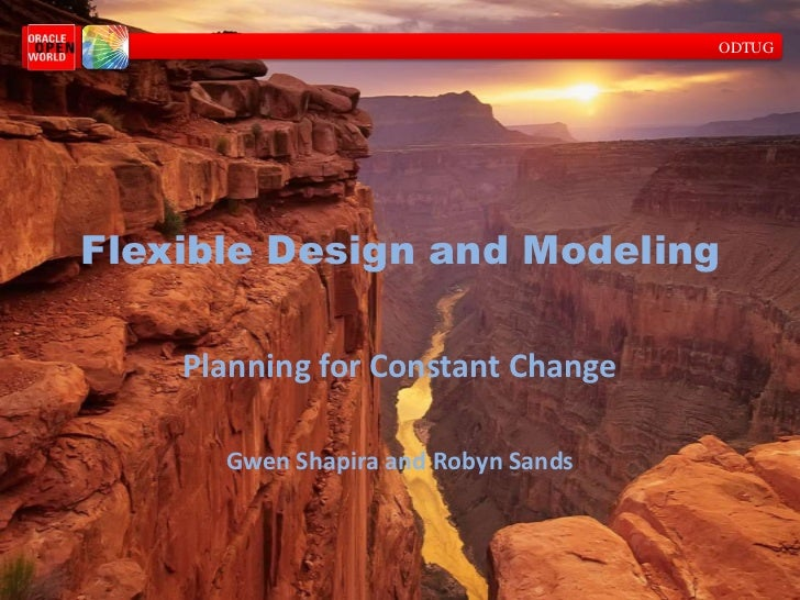 ODTUGFlexible Design and Modeling    Planning for Constant Change      Gwen Shapira and Robyn Sands