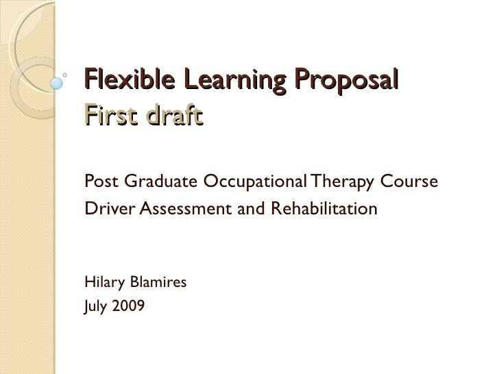Flexible Learning ProposalFirst draftPost Graduate Occupational Therapy CourseDriver Assessment and RehabilitationHilary B...