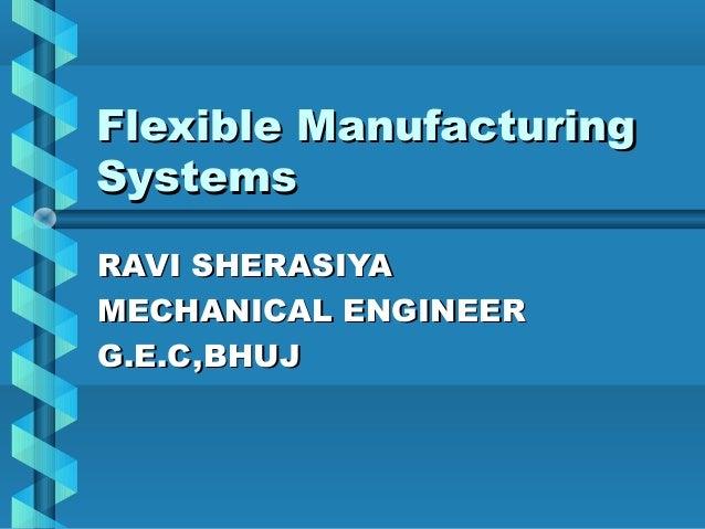 Flexible Manufacturing Systems RAVI SHERASIYA MECHANICAL ENGINEER G.E.C,BHUJ