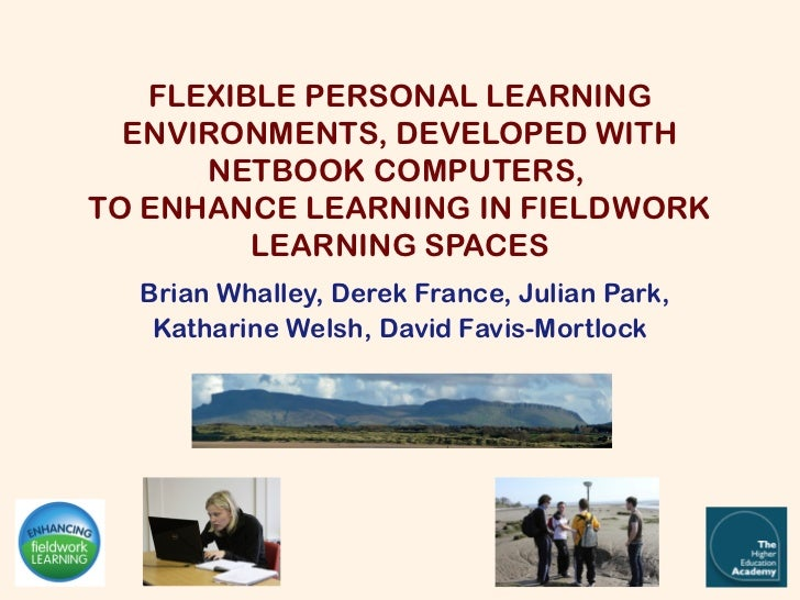 FLEXIBLE PERSONAL LEARNING  ENVIRONMENTS, DEVELOPED WITH      NETBOOK COMPUTERS,TO ENHANCE LEARNING IN FIELDWORK         L...