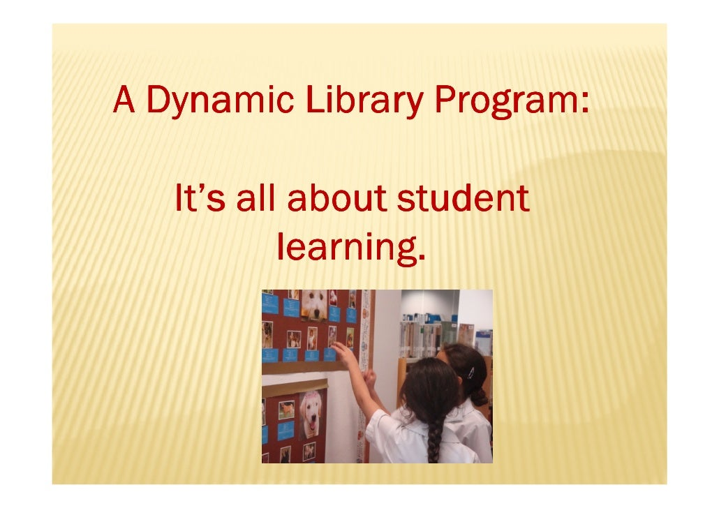 A Dynamic Library Program:     It's all about student            learning.