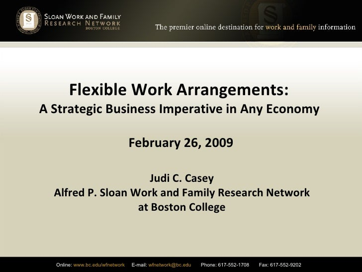 Flexible Work Arrangements:  A Strategic Business Imperative in Any Economy  February 26, 2009 Judi C. Casey Alfred P. Slo...