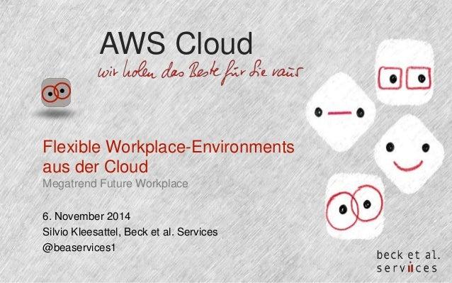 AWS Cloud  Flexible Workplace-Environments  aus der Cloud  Megatrend Future Workplace  6. November 2014  Silvio Kleesattel...
