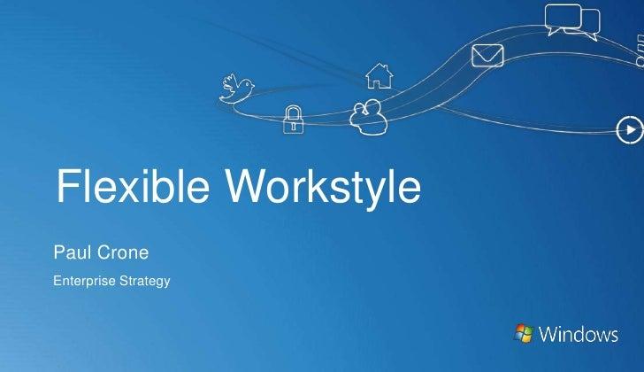 Flexible Workstyle<br />Paul Crone<br />Enterprise Strategy<br />