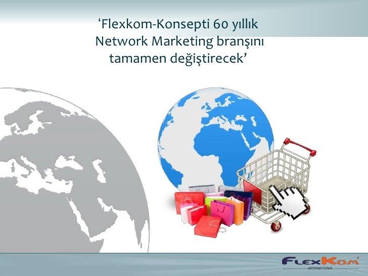 'Flexkom-Konsepti 60 yıllıkNetwork Marketing branşını  tamamen değiştirecek'