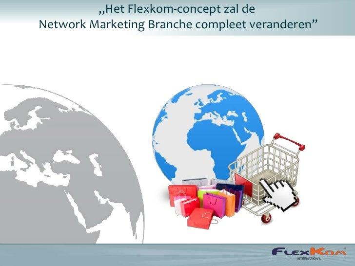 """""""Het Flexkom-concept zal deNetwork Marketing Branche compleet veranderen"""""""