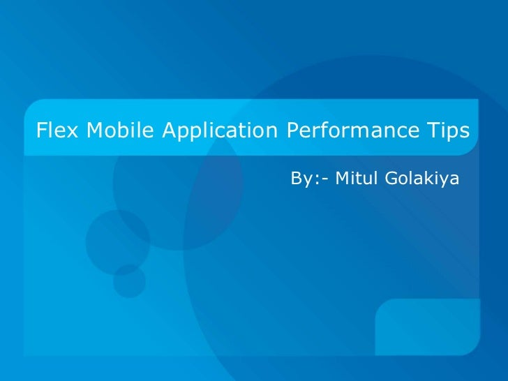 Flex Mobile Application Performance Tips                       By:- Mitul Golakiya