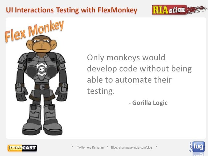 Only monkeys would develop code without being able to automate their testing.  - Gorilla Logic *  Twitter: ArulKumaran  * ...