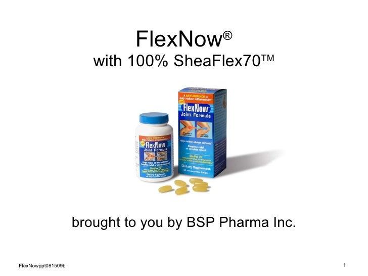 FlexNow ® with 100% SheaFlex70 TM FlexNowppt081509b brought to you by BSP Pharma Inc.