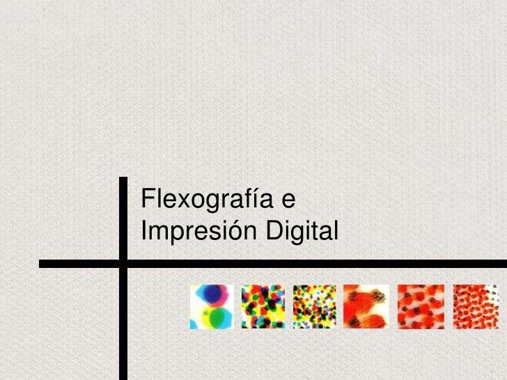 Flexografía eImpresión Digital<br />