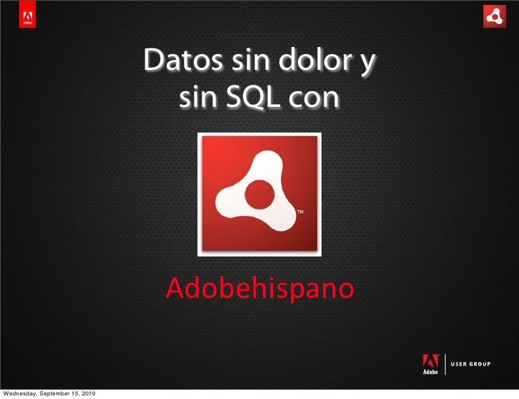 Datos sin dolor y                                   sin SQL con                                      Adobehispano   Wednes...