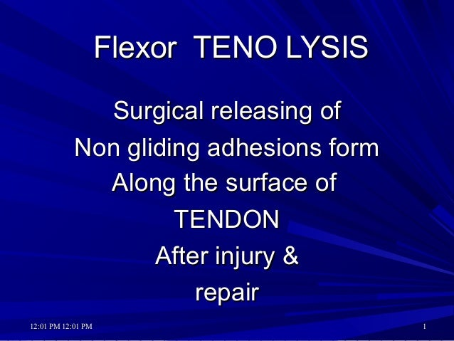 12:01 PM12:01 PM 12:01 PM12:01 PM 11 Flexor TENO LYSISFlexor TENO LYSIS Surgical releasing ofSurgical releasing of Non gli...