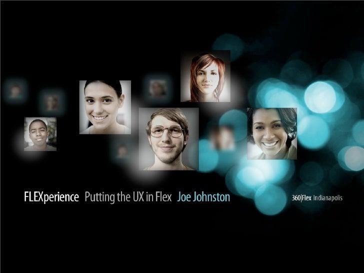 Joe Johnston - FLEXperience - putting the Flex in UX