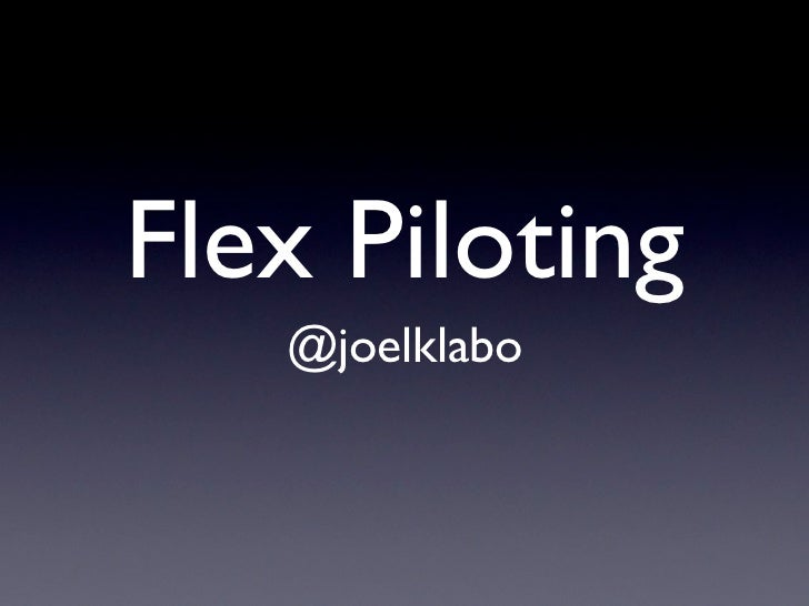 Flex Piloting   @joelklabo