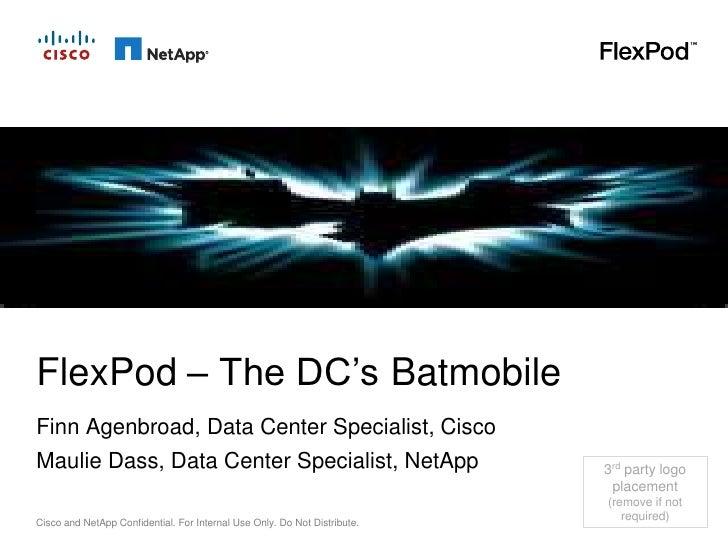 FlexPod – The DC's BatmobileFinn Agenbroad, Data Center Specialist, CiscoMaulie Dass, Data Center Specialist, NetApp      ...