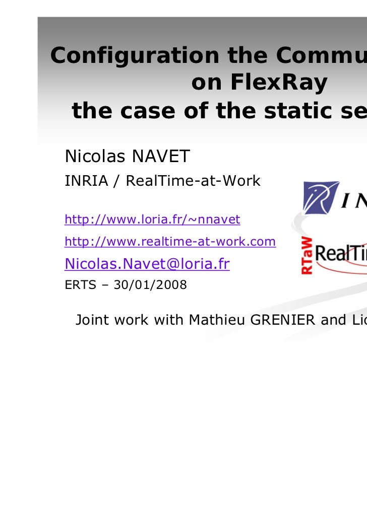 Configuration the Communication           on FlexRay the case of the static segment Nicolas NAVET INRIA / RealTime-at-Work...