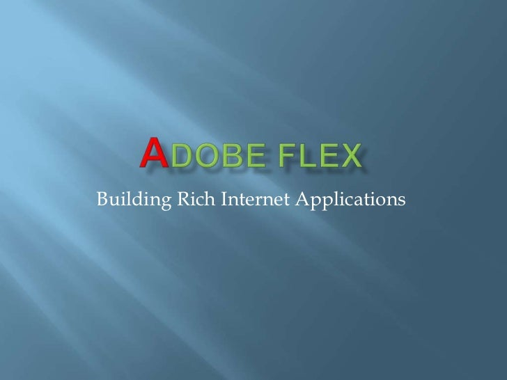 ADOBE Flex <br />Building Rich Internet Applications<br />