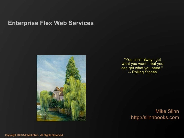 """Enterprise Flex Web Services Mike Slinn http://slinnbooks.com """"You can't always get what you want – but you can get w..."""