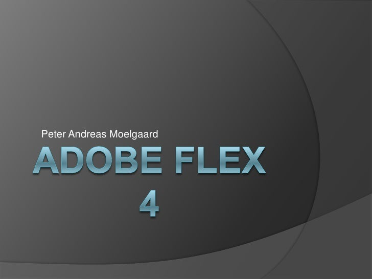 ADOBE Flex 4<br />Peter Andreas Moelgaard<br />