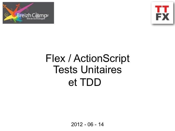 Flex / ActionScript  Tests Unitaires     et TDD     2012 - 06 - 14