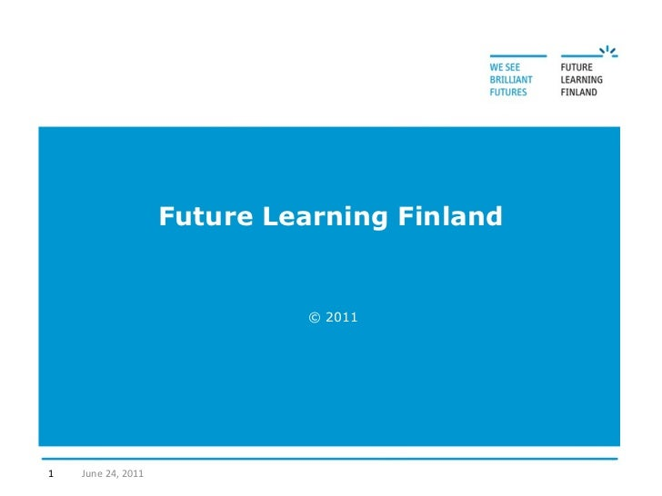 Future Learning Finland © 2011 June 24, 2011