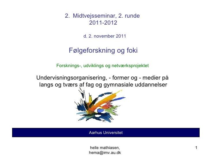 helle mathiasen, hema@imv.au.dk Aarhus Universitet <ul><li>Midtvejsseminar, 2. runde  </li></ul><ul><li>2011-2012 </li><...