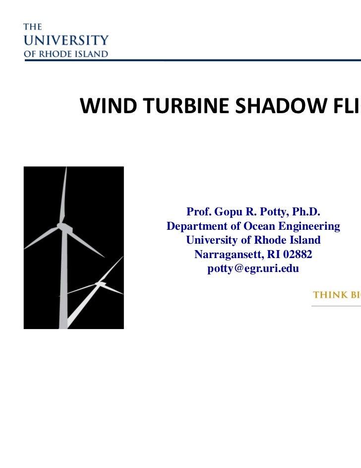 WINDTURBINESHADOWFLICKER          Prof. Gopu R. Potty, Ph.D.       Department of Ocean Engineering          University ...