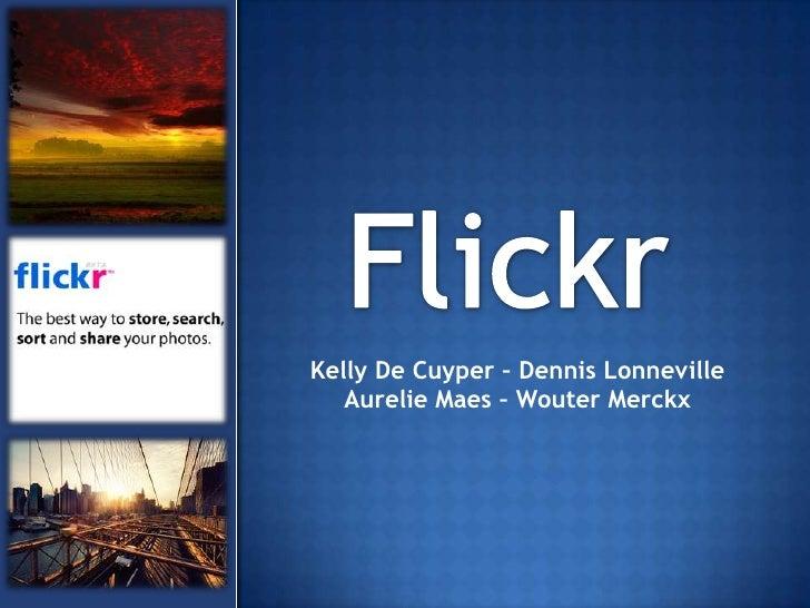 Flickr<br />Kelly De Cuyper – Dennis LonnevilleAurelie Maes – Wouter Merckx<br />
