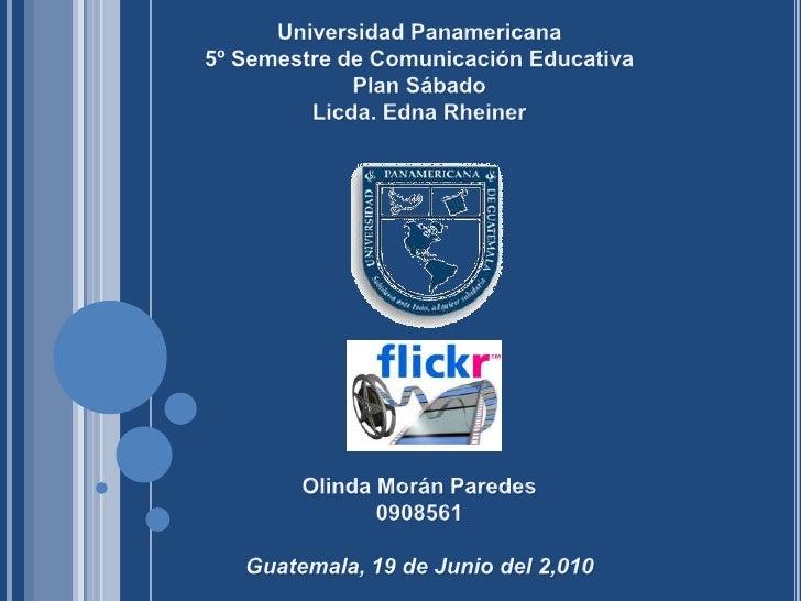 Universidad Panamericana<br />5º Semestre de Comunicación Educativa<br />Plan Sábado<br />Licda. Edna Rheiner<br />Olinda ...