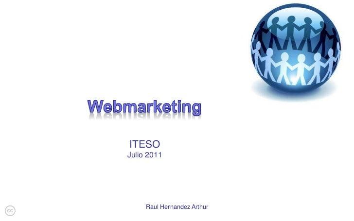 Raul Hernandez Arthur<br />Webmarketing<br />ITESO<br />Julio 2011<br />