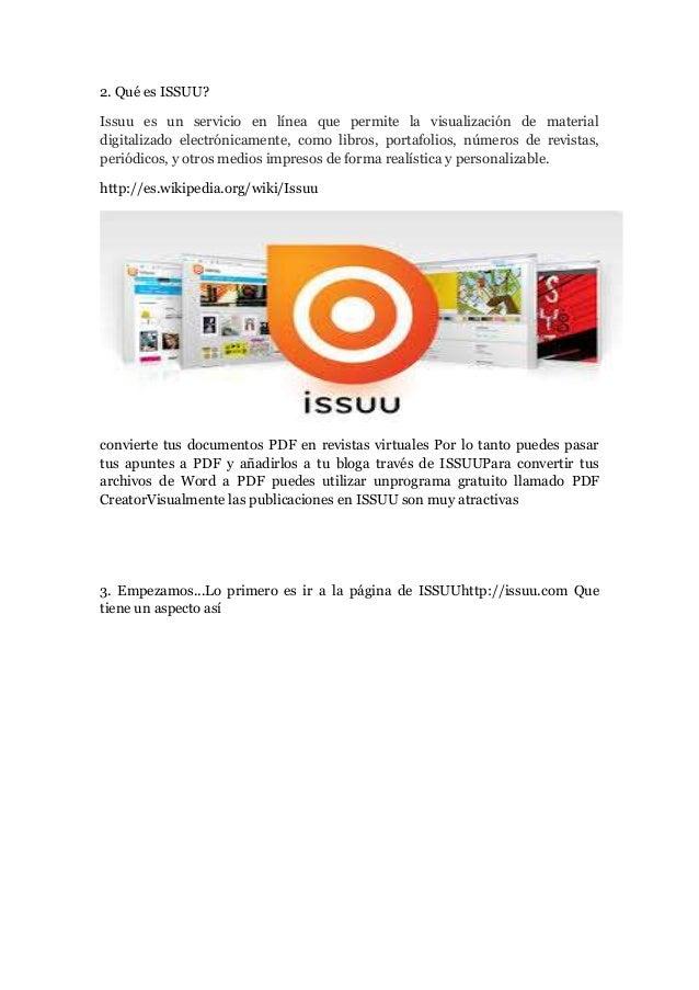 2. Qué es ISSUU? Issuu es un servicio en línea que permite la visualización de material digitalizado electrónicamente, com...