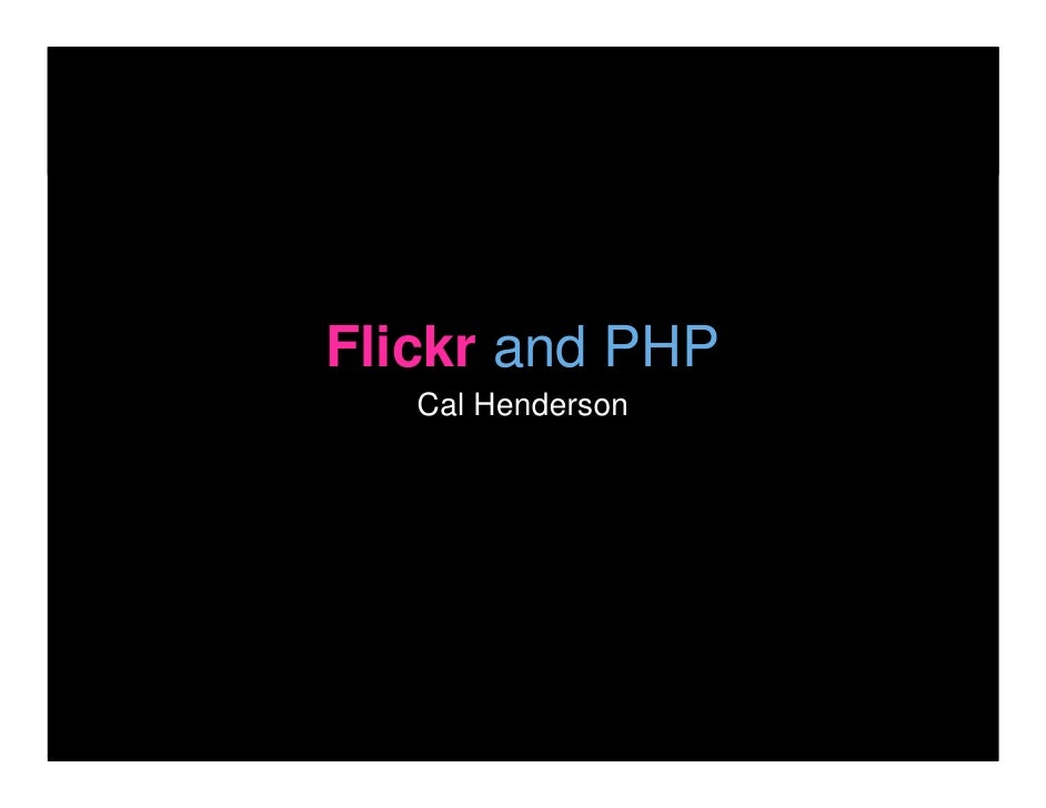 Flickr and PHP    Cal Henderson