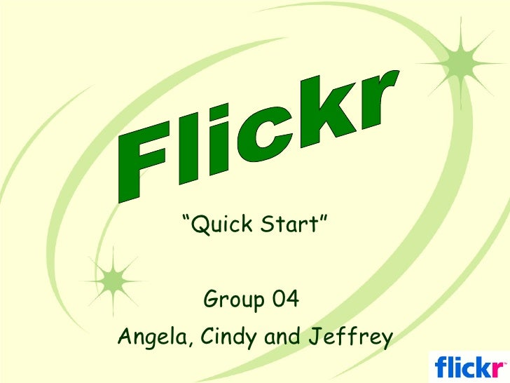 """ Quick Start"" Group 04  Angela, Cindy and Jeffrey Flickr"