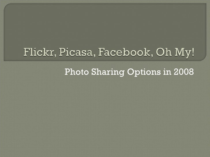 Flickr, Picasa, Facebook, Oh My
