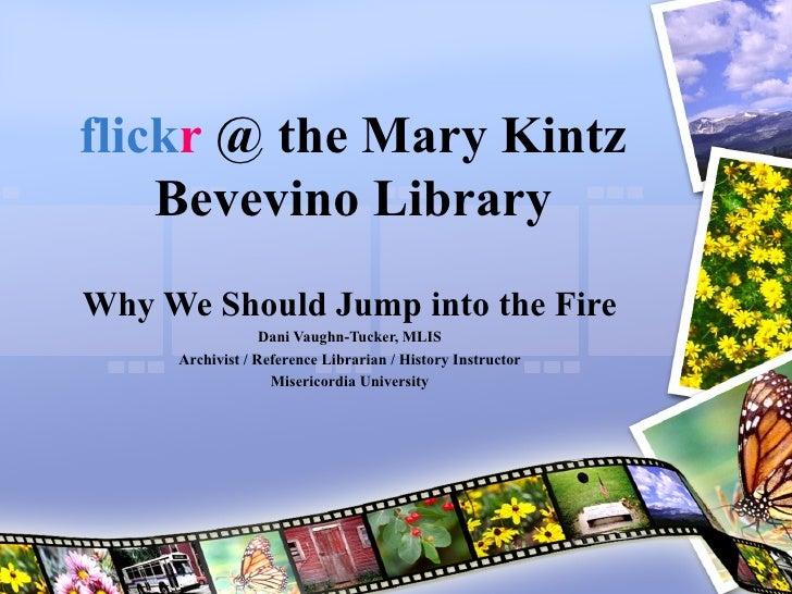 Flickr @ The Mary Kintz Bevevino Library