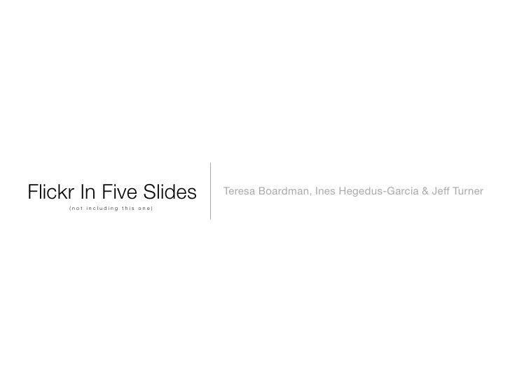 Flickr In Five Slides