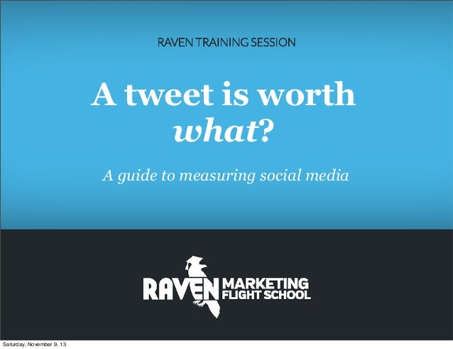 A tweet is worth what? A guide to measuring social media  Saturday, November 9, 13